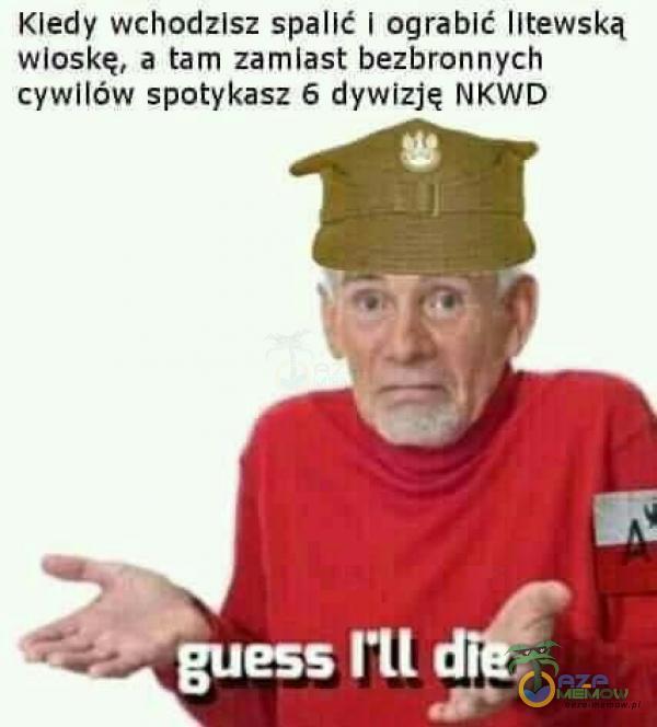 Kiedy wchodzisz spalić i ograbić litewską wioskę, a tam zamiast bezbronnych cywilów spotykasz 6 dywizję NKWD