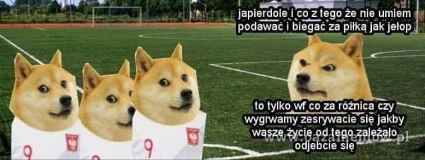 japi***oląi co z tego że nie umiem podawał i biegał za piłką jak jełop to tylko wf co za rożnica czy wygrwamy zesrywacie siĘ jakby