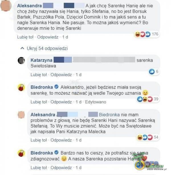 Aleksandra Ajak chcę Sarenkę Hanię ale nie chcę żeby nazywała słę Hanła, tylko Stefania, no bo jest Borsuk Bartek, Pszczółka Pola,...