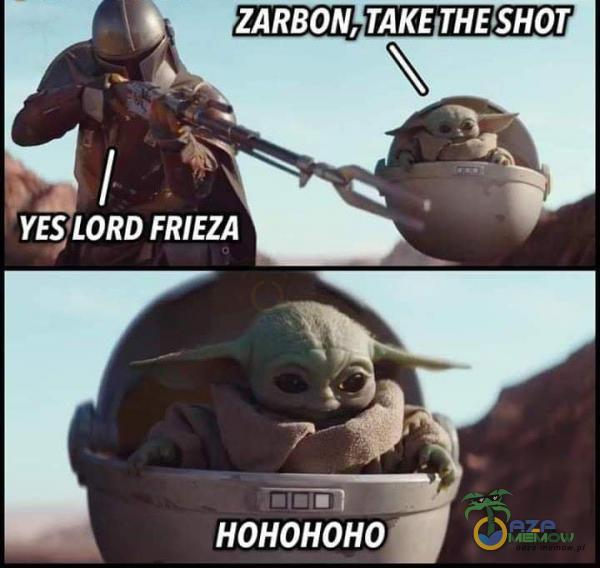 ZARBON, TAKE THESHOT YES LORD FRIEZA HOHOHOHO