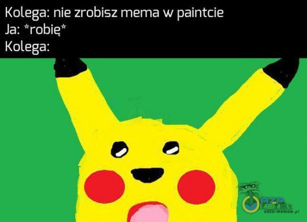 Kolega: nie zrobisz mema w paintcie esl (Ech