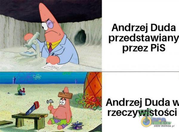 Andrzej Duda . przedstawiany przez PiS Andrzej Duda u rzeczywistości