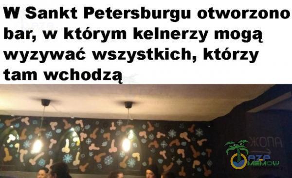 W Sankt Petersburgu otworzono bar, w którym kelnerzy mogą wyzywać wszystkich, którzy tam wchodzą