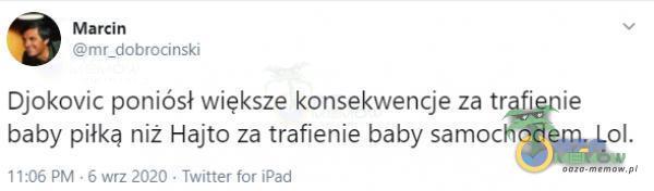 Marcin WNMICSTEJ Diekavie poniósł wieksze kansekwenćje ze trafieriie baby pilką niż Hajfv ża trafianie baby samochodem. Lol