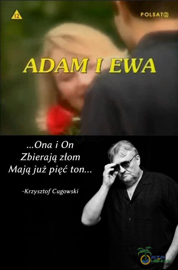 POLSAT ADAM*I E ...Ona i On Zbierają złom Mają już pięć - Krzysztof Cugowski