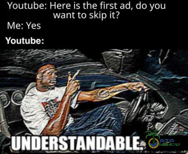 Youtube: Here is the first ad, do you want to skip it?