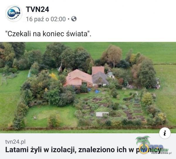 TVN24 16 paź 0 02:00 • O Czekali na koniec świata . tvn24 Latami żyli w izolacji, znaleziono ich w piwnicy