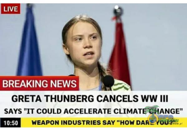 """BREAKINGNEWS """""""" GRETA THUNBERG CANCELS WW lll sms """"IT coum ACCELERATE CLIMATE CHANGE m «upon mnusmnes sn now DARE YOU?"""