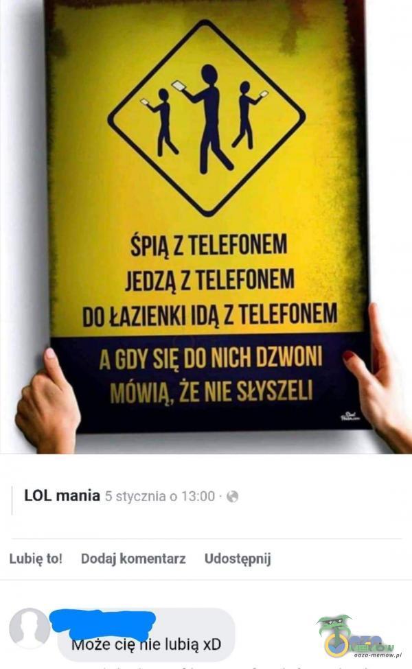 """ŚPIĄ Z TELEFONEM JEBZĄ Z TELEFUNEM ŁAZlENKI IIIA Z TELEFDNEM CIJ"""" S!Ę DU NICH DZWON! * w!» . .I. """"W- ĘL UPTCU LOL mania 29m; *H › Lulmęlu! Dociaikumenłatz Udostępmj Może cię ie lubią xD"""