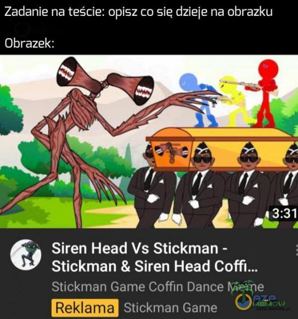 Zadanie na teście: opisz ca się dzieje na obrazku Obrazek: Siren Head Vs Stickman - Stickman 8 Siren Head Pa AC SETKI tz Zr | Dale | a GENEMEJ Sickman Game