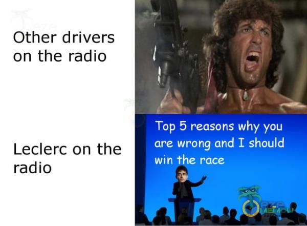 Other drivers on the radio Leclerc on the radio Top 5 reasons why you are wrong and I should win the race