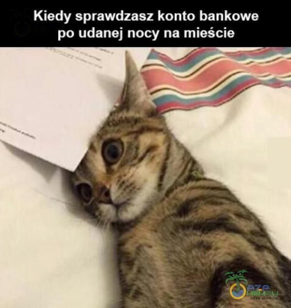 Kiedy sprawdzasz konto bankowe po udanej nocy na mieście