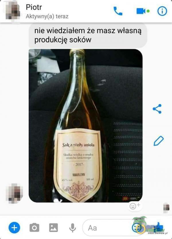 Piotr Aktywny(a) teraz nie wiedziałem że masz własną produkcję soków Sok ŔzÔy anioła • 2017.