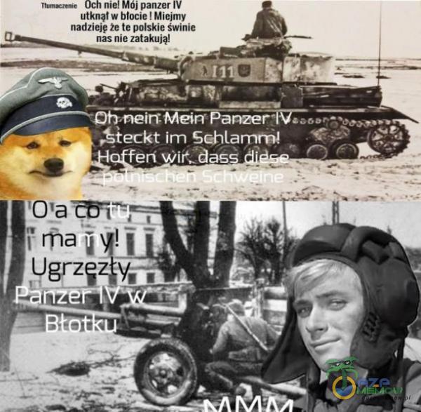n e! MÓJ panzer IV utknął w błocie ! Miejmy nadzieje že te polskie świnie nas nie zatakują! freckt im Schlannmł Wiŕ:aass Ola ma tugrzs
