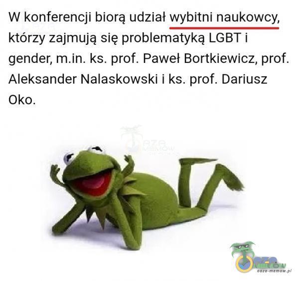 W konferencji biorą udział wybitni naukowcy, którzy zajmują się problematyką LGBT i gender, ks. prof. Paweł Bortkiewicz, prof. Aleksander Nałaskowski i ks. prof. Dariusz Oko.