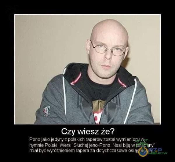 Czy wiesz że? Pono łako z polskich raperów został wymeniorryw tryrnn•e Polski. Wers Słuchaj Nasi bija w tarabany miał byt HYTôZnieruern...