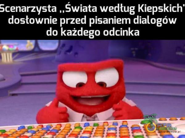 """Scenarzysta """"Świata według Kiepskich dosłownie rzed pisaniem dialogów cIuĘażdego odcinka"""