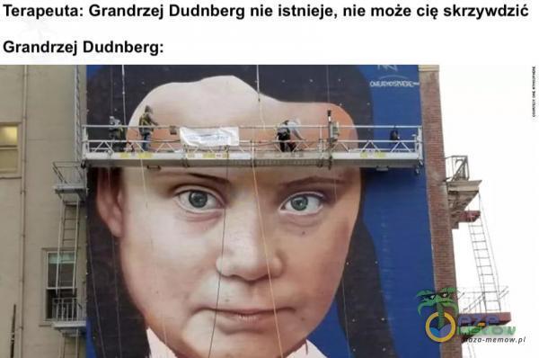 Terapeuta: Grandrzej Dudnberg nie istnieje, nie może cię skrzywdzić Grandrzej Dudnberg: