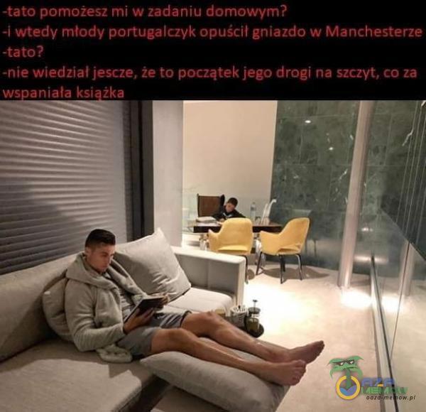 -tato pomożesz mi w zadaniu domowym? -i wtedy młody portugalczyk opuścił gniazdo w Manchesterze -tato? -nie wiedział jescze, że to początek...