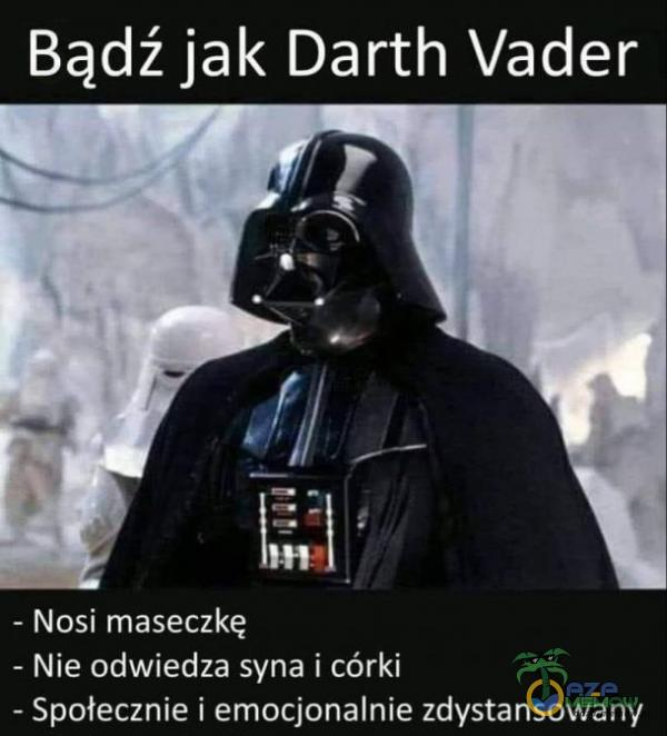 Bądź jak Darth Vader - Nosi maseczkę - Nie odwiedza syna i córki - Społecznie   emocjonalnie zdystansowany