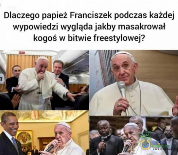 | Dlaczego papież Franciszek podczas każdej wypowiedzi wygląda jakby masakrował kogoś w bitwie freestylowej?