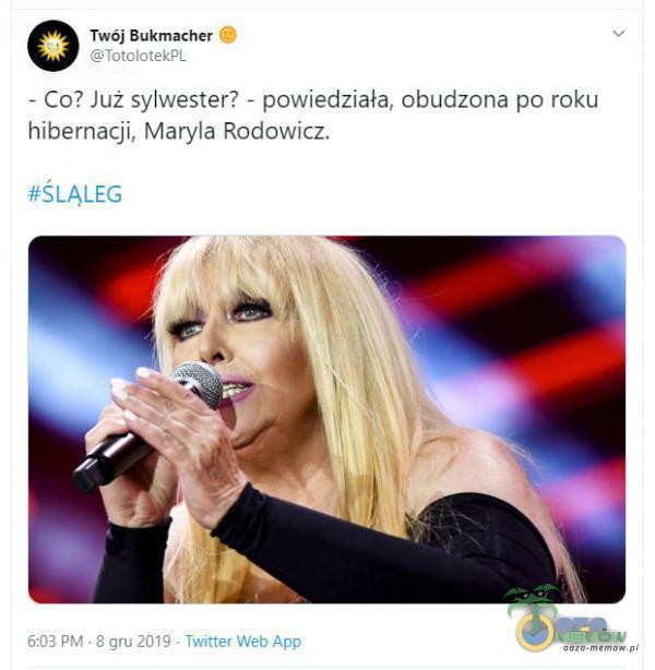 Twój Bukmacher TotolotekPL - Co? Już sylwester? - powiedziała, obudzona po roku hibernacji, Maryla Rodowicz. #ŚLĄLEG 6:03 PM • 8 gru 2019 • Twitter Web App