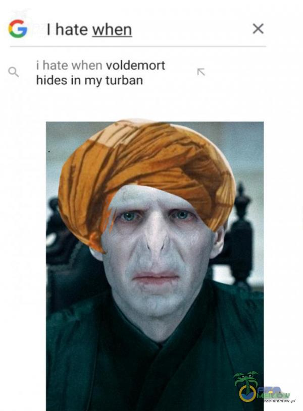 ".::; I hate when i??. w """"El ""J,""!ąvvvoldemon hides in my lurban"
