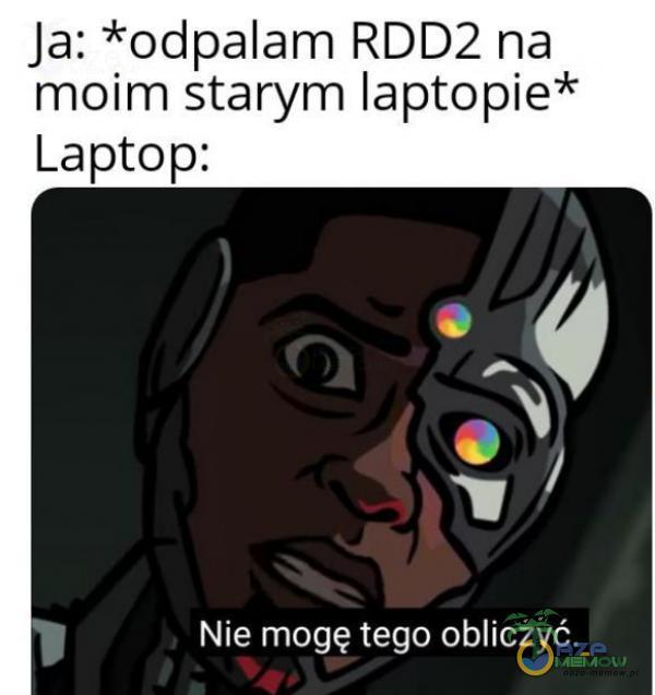 Ja: *odpalam RDD2 na moim starym laptopie* 2 w / Nie mogę tego obliczyć.