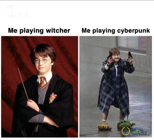 Me aying witcher Me aying cyberpunk
