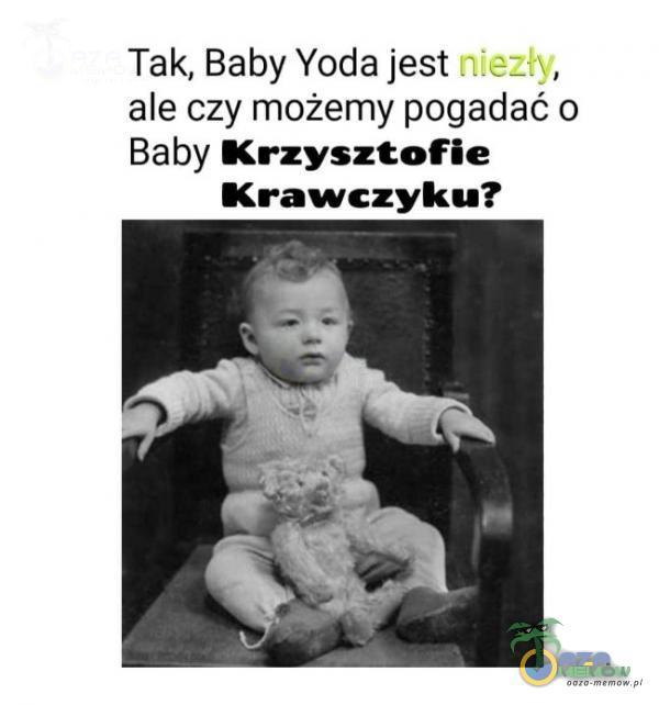Tak, Baby Yoda jest , , ale czy możemy pogadać o Baby Krzysztofie Krawczyku?