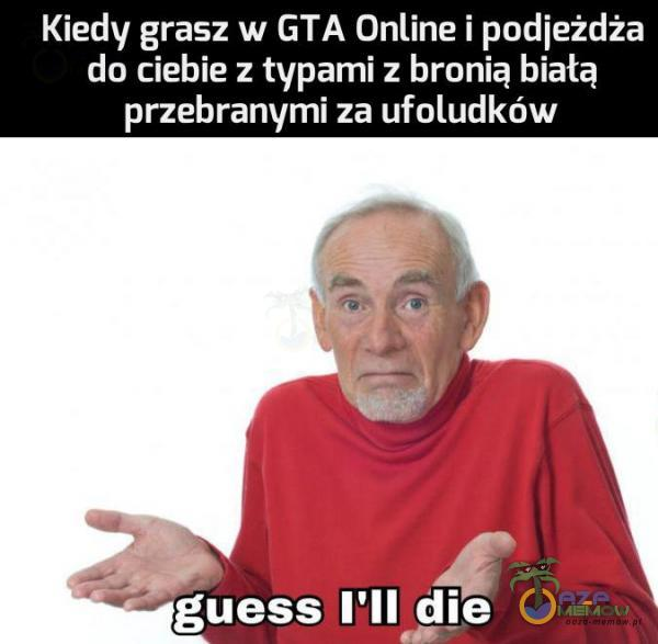 Kiedy grasz w GTA Online i podjeżdża do ciebie z typami z bronią białą przebranymi za ufoludków