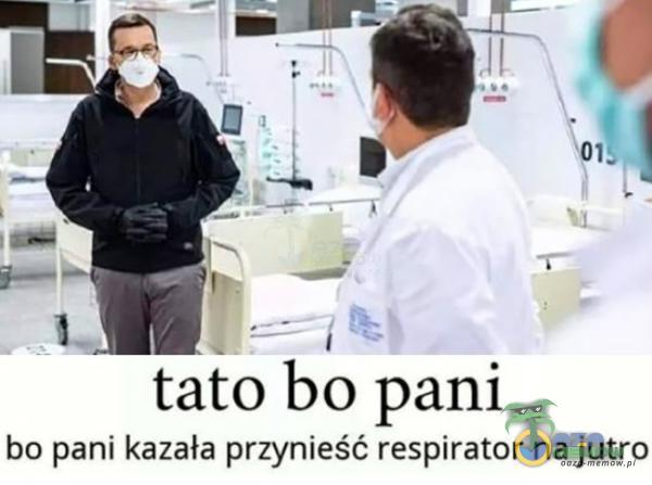 tato bo pani bo pani kazała przynieść respirator na jutro