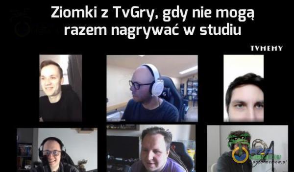 Ziomki z TvGry, gdy nie mogą razem nagrywać w studiu TYMENMY