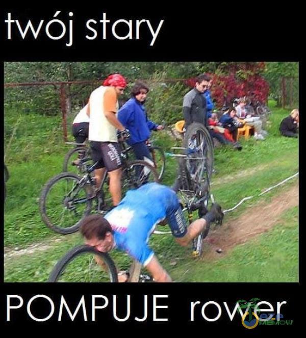 twój stary POMPUJE rower