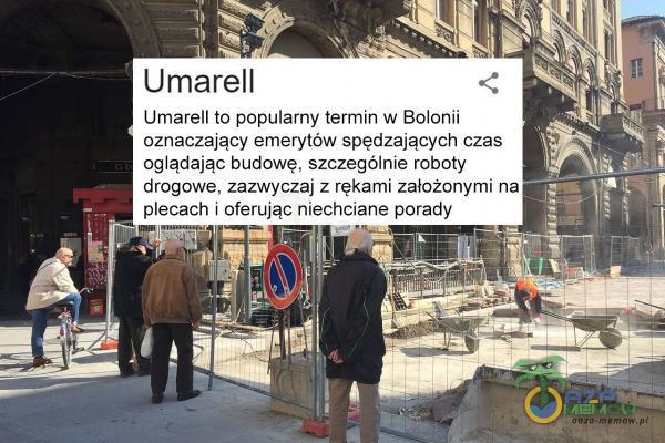 Umarzil to popularny termin w Bolomii oznaczający emerytów spredżających czas oglądając budowę; szczególnie rabaty drogowe. żażwy: rękamij załażonymi ria. piecze | aterujek