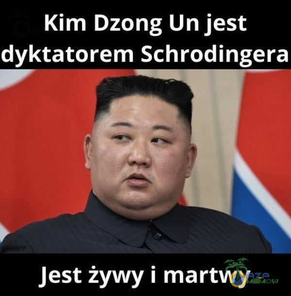 """Kim Dzong Un jest dyktatorem Schrodingera """"dd Jest żywy i martwy"""