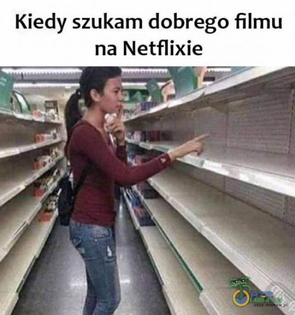 Kiedy szukam dobrego filmu na Netflixie