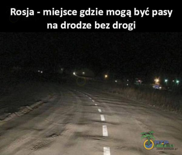 Rosja - miejsce gdzie mogą być pasy na drodze bez drogi
