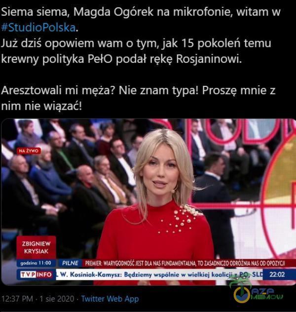Siema siema, Magda Ogórek na mikrofonie, witam w m ziska, Już dziś opowiem wam o tym, jak 15 pokoleń temu krewny polityka PełO pódał rękę Rósjanińówi. Aresztowali mi męża? Nie znam typa! Proszę mnie z nim nie wiązać! ER SE CIJ DZ | 7