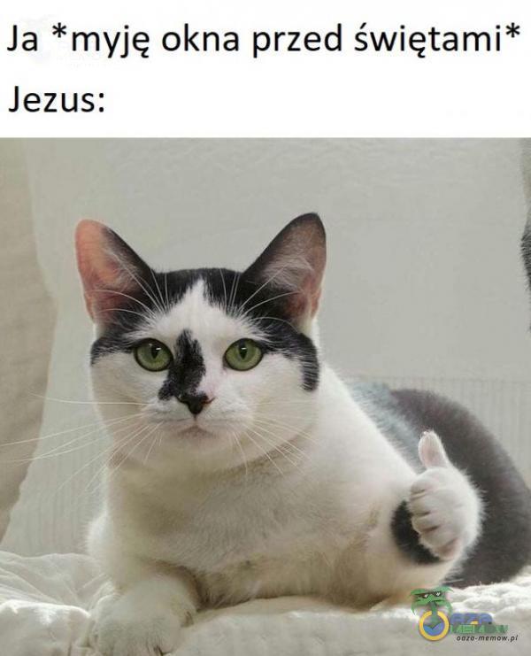 Ja *myję okna przed świętami* Jezus: