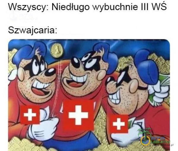 Wszyscy Niedługo wybuchnie III WŚ Szwajcaria:
