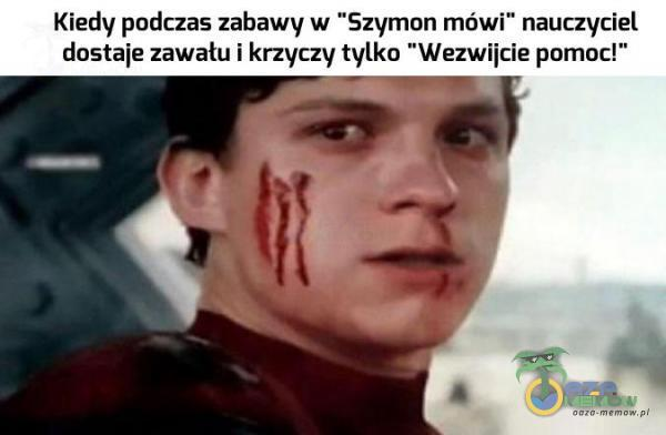 """Kiedy podczas zabawy w Szymon mówi"""" nauczyciel dostaje zawału I krzyczy tylko Wezwijcie pomoc!"""""""