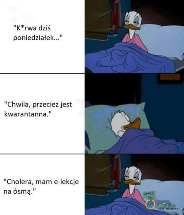 KFrwa dziś poniedziałek, Chwila, przecież jest kwarantanna. Cholera, mam e-lekcje na ósmą.