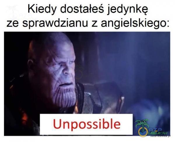 Kiedy dostałeś jedynkę ze sprawdzianu z angielskiego: Unpossible