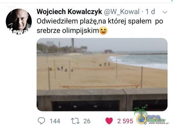 Wojciech Kowalczyk W_Kowal • 1 d Odwiedziłem ażę,na której spałem po srebrze olimpijskimț 144 26 2595