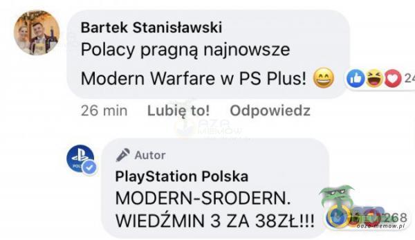 Bartek Stańisławski Polacy pragną najnowsze Modern Wsrfare w PS Plus! * O s> ŁEh Eubiąto! - Odprowiedz f hsr PlayStation Polska MODERN-SRODERN. WIEDŹMIN 3 ZA 38ZŁIU O O *s*