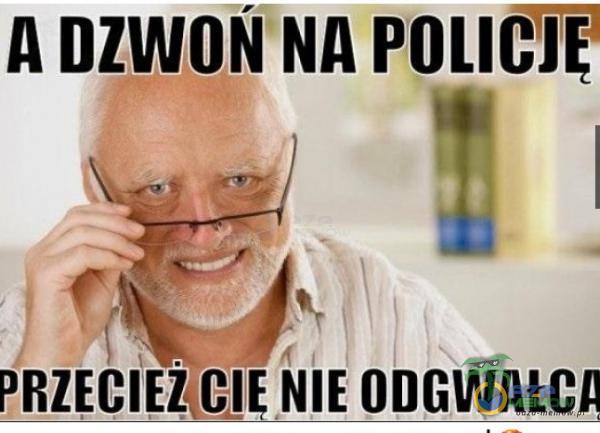 A DZWON NA POLICJE PRZECIEŽCJE NIE ODGWAICA