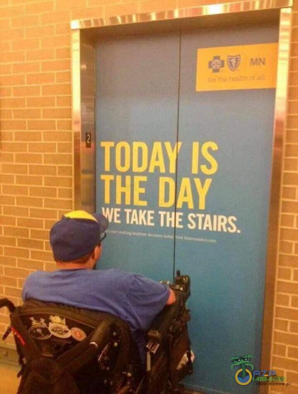 TODAY IS THE DAY WE TAKE THE STAIRS.