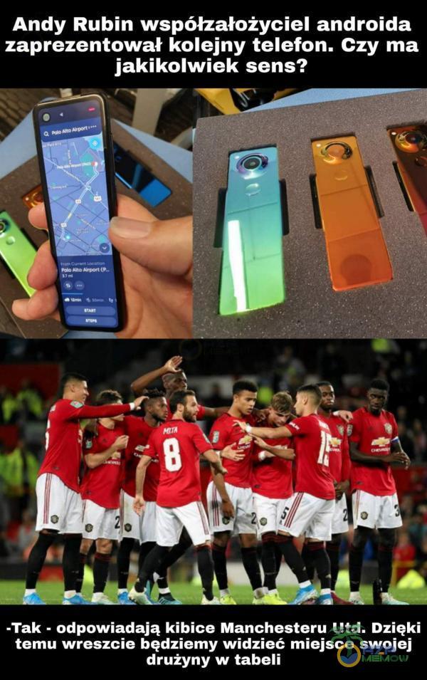 Andy Rubin współzałożyciel androida zaprezentował kolejny telefon. Czy ma jakikolwiek sens? -Tak - odpowiadają kibice Manchesteru Utd. Dzięki temu wreszcie będziemy widzieć miejsce swojej drużyny w tabeli