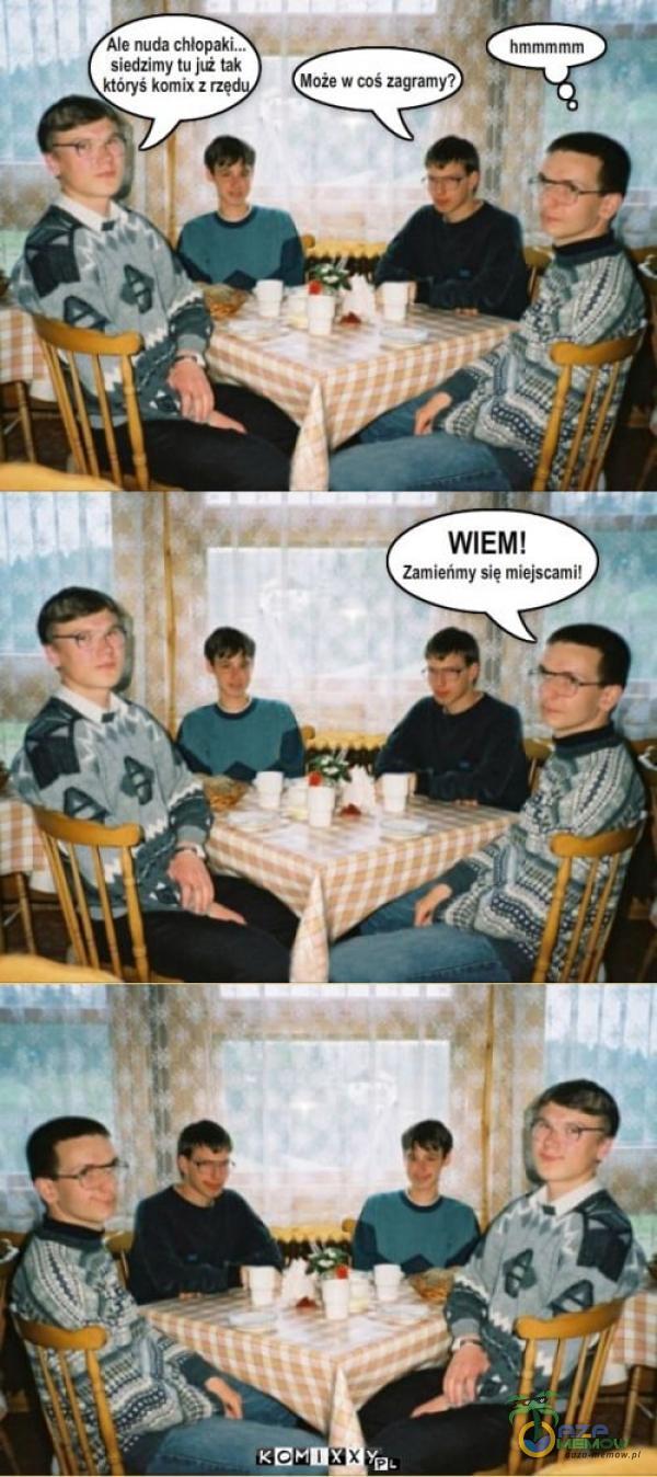 Ale nuda chł siedzimy tu jlż tak któryś komix z hmmmmm Może w coś Zagramy? WIEM! Zamieńmy się miejscami!